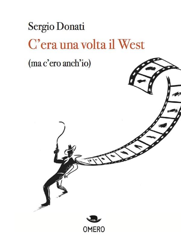 C'era una volta il West (ma c'ero anch'io) di Sergio Donati